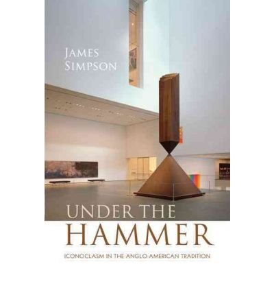 [(Under the Hammer: Iconoclasm in the Anglo-American Tradition)] [Author: James Simpson] published on (February, 2011) PDF