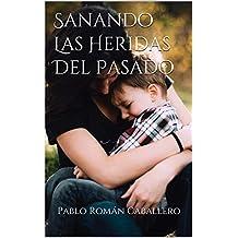 Sanando Las Heridas Del Pasado: Sanidad Emocional Para La Depresión y Ansiedad (Depresion y Ansiedad nº 1) (Spanish Edition)