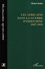 Les africains dans la guerre d'Indochine, 1947-1954 par Michel Bodin