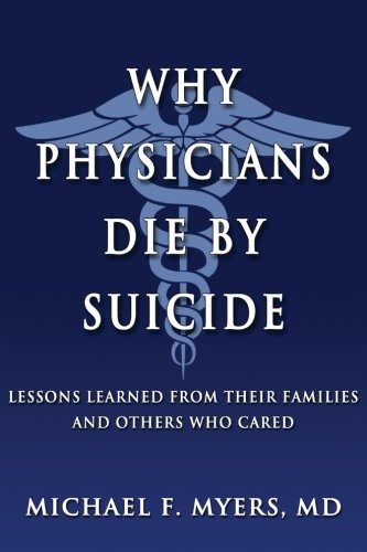 Read Online Why Physicians Die by Suicide: Lessons Learned from Their Families and Others Who Cared PDF