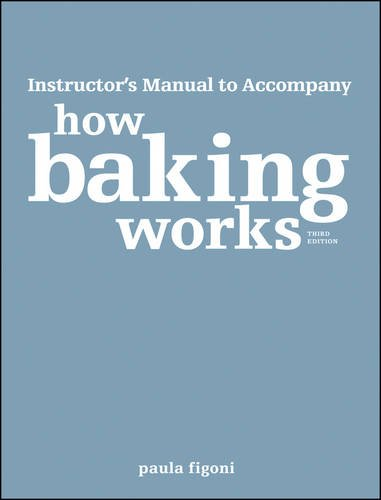 Instructor's Manual to accompany How Baking Works: Exploring the Fundamentals of Baking Science, Third Edition