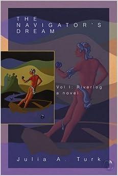 The Navigator's Dream: Vol I: Riverlog