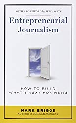 Entrepreneurial Journalism: How to Build What's Next for News by Mark Briggs (2011-10-12)