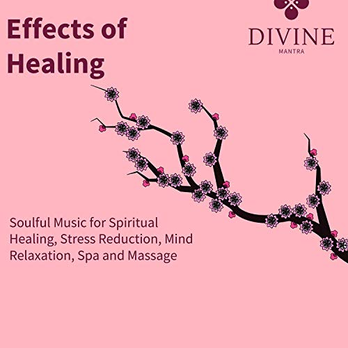 (Effects Of Healing (Soulful Music For Spiritual Healing, Stress Reduction, Mind Relaxation, Spa And Massage))