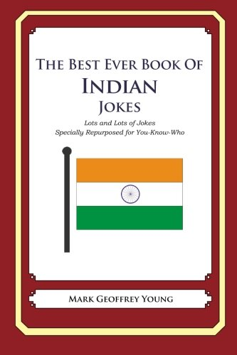 The Best Ever Book of Indian Jokes: Lots and Lots of Jokes Specially Repurposed for You-Know-Who (Best Indian Jokes Ever)