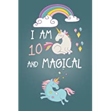 I am 10 and Magical: Cute Unicorn Journal and Happy Birthday Notebook/Diary for 10 Year Old Girls, Cute Unicorn Birthday Gift for 10th Birthday