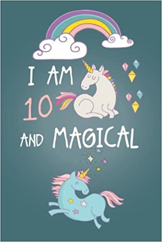 Amazon I Am 10 And Magical Cute Unicorn Journal Happy Birthday Notebook Diary For Year Old Girls Gift 10th