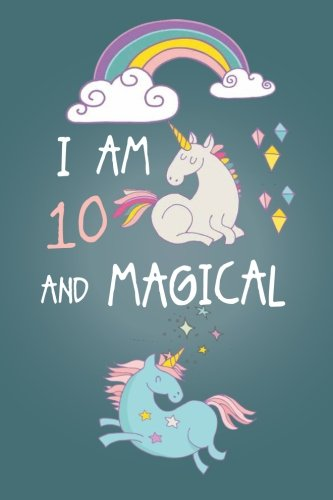 I am 10 and Magical: Cute Unicorn Journal and Happy Birthday Notebook/Diary for 10 Year Old Girls, Cute Unicorn Birthday Gift for 10th Birthday ()