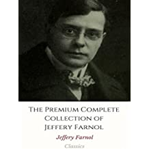 The Premium Complete Collection of Jeffery Farnol: (Huge Collection Including Black Bartlemy's Treasure, Martin Conisby's Vengeance, The Amateur Gentleman, The Honourable Mr. Tawnish, And More)