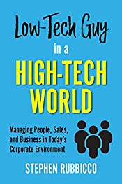 Low-Tech Guy in a High-Tech World: Managing People, Sales, and Business in Today's Corporate Environment