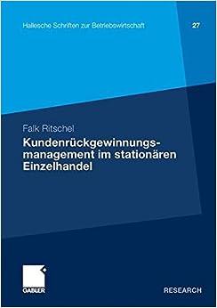 Kundenr????ckgewinnungsmanagement im station????ren Einzelhandel (Hallesche Schriften zur Betriebswirtschaft) (Volume 27) (German Edition) by Falk Ritschel (2011-08-16)