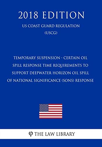 Temporary Suspension - Certain Oil Spill Response Time Requirements to Support Deepwater Horizon Oil Spill of National Significance (SONS) Response (US Coast Guard Regulation) (USCG) (2018 Edition) (Oil Spill Response)