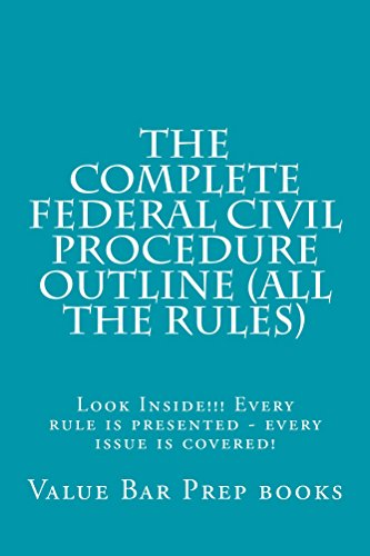 The Complete Federal Civil Procedure Outline (All The Rules): Law School / Exams -