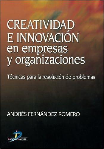 Resultado de imagen para Creatividad e innovación en empresas y organizaciones : técnicas para la resolución de problemas