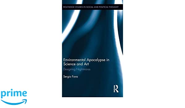 Environmental apocalypse in science and art designing nightmares environmental apocalypse in science and art designing nightmares routledge studies in social and political thought sergio fava 9780415634014 fandeluxe Image collections
