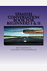 Spanish Conversation Book for Beginners: Spanish Dialogues Beginner I&II (Spanish Conversation Book for Beginner, Intermediate and Advanced) (Volume 1) (Spanish Edition) Paperback