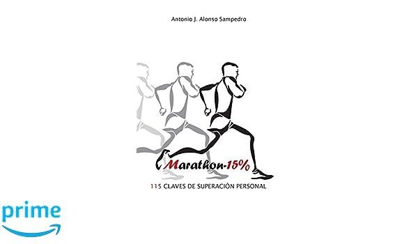 Marathon-15%: 115 Claves de Superación Personal (Spanish Edition): Antonio J. Alonso Sampedro: 9781530250288: Amazon.com: Books