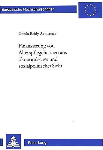 Book Finanzierung Von Alterspflegeheimen Aus Oekonomischer Und Sozialpolitischer Sicht (Convergences, )