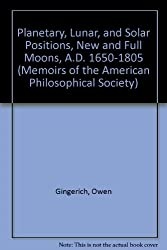 Planetary, Lunar, and Solar Positions, New and Full Moons, A.D. 1650-1805 (Memoirs of the American Philosophical Society)