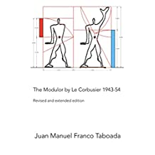 The Modulor by Le Corbusier 1943-54. Revised and extended edition. (Spanish Edition)