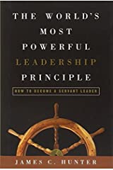 The World's Most Powerful Leadership Principle: How to Become a Servant Leader by James C. Hunter (2004-06-22)