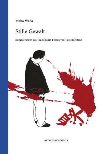 Stille Gewalt: Inszenierungen des Todes in den Filmen von Takeshi Kitano (AVINUS ACADEMIA)