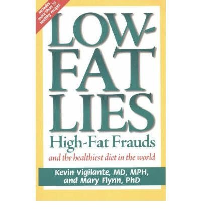 [(Low-Fat Lies: High-Fat Frauds and the Healthiest Diet in the World)] [Author: Kevin Vigilante] published on (September, 2000)
