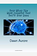Your Mind: The Most Powerful Tool You'll Ever Need Paperback