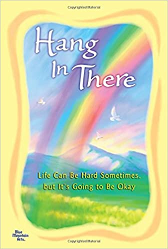 Book Hang In There Life Can Be Hard Sometimes, but It's Going to be Okay - Updated Edition -
