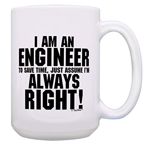 - Funny Engineering Cup I'm Engineer Save Time Assume Always Right Gift 15-oz Coffee Mug Tea Cup White