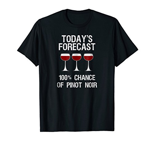 Pinot Noir Wine T-shirt Gift - Funny Today's Forecast