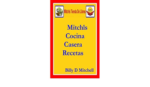 Amazon.com: Mitchls Cocina Casera Recetas (Spanish Edition) eBook: Billy Mitchell: Kindle Store