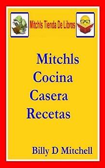 Mitchls Cocina Casera Recetas (Spanish Edition) by [Mitchell, Billy]