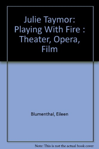 Descargar Libro Julie Taymor: Playing With Fire : Theater, Opera, Film Eileen Blumenthal