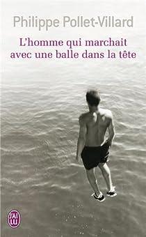 L'homme qui marchait avec une balle dans la tête par Pollet-Villard