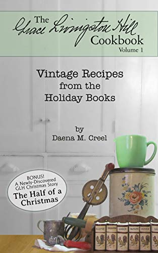 The Grace Livingston Hill Cookbook: Vintage Recipes from the Holiday Books by Daena Creel