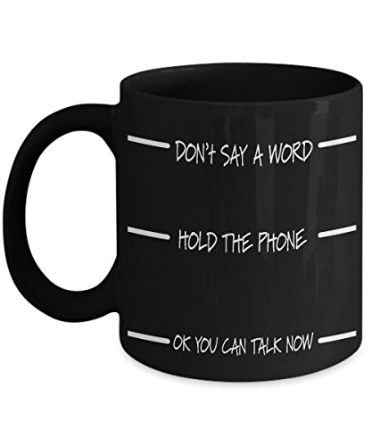 11 oz Funny Coffee Mug - Don't Say a Word, Hold The Phone, OK You Can Talk Now Coffee And Tea Cup Black