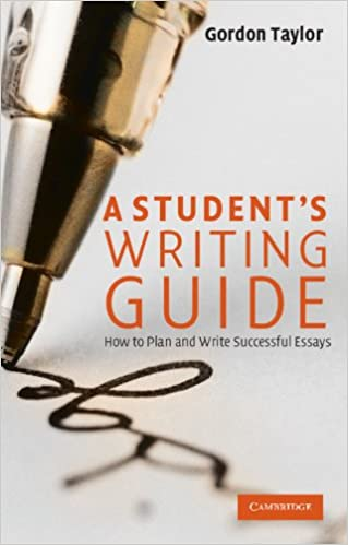 Amazoncom A Students Writing Guide How To Plan And Write  Amazoncom A Students Writing Guide How To Plan And Write Successful  Essays Ebook Gordon Taylor Kindle Store