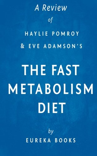 A Review of Haylie Pomroy with Eve Adamson's the Fast Metabolism Diet: Eat More Food & Lose More Weight