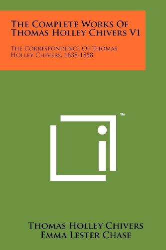 The Complete Works of Thomas Holley Chivers V1: The Correspondence of Thomas Holley Chivers, 1838-1858