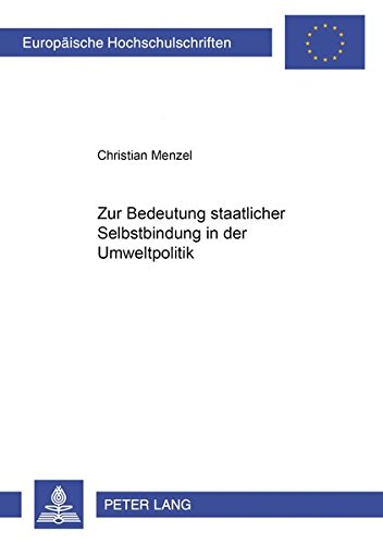 Zur Bedeutung staatlicher Selbstbindung in der Umweltpolitik (Europäische Hochschulschriften / European University Studies / Publications Universitaires Européennes) (German Edition) by Peter Lang GmbH, Internationaler Verlag der Wissenschaften