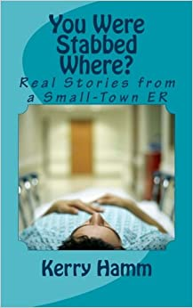Book You Were Stabbed Where?: Real Stories from a Small-Town ER