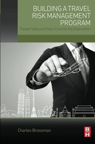 Building a Travel Risk Management Program: Traveler Safety and Duty of Care for Any Organization Pdf