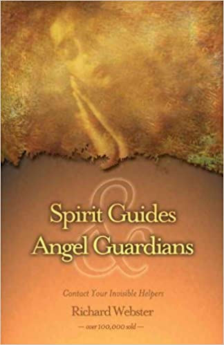 Spirit Guides & Angel Guardians: Contact Your Invisible Helpers
