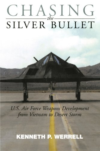Chasing the Silver Bullet: U.S. Air Force Weapons Development from Vietnam to Desert Storm