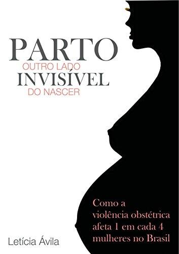 Parto: Outro Lado Invisível do Nascer: Como a violência obstétrica afeta 1 em cada 4 mulheres no Brasil