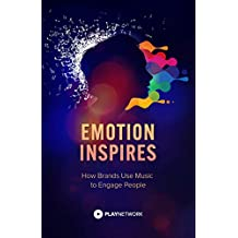Emotion Inspires: How Brands Use Music to Engage People