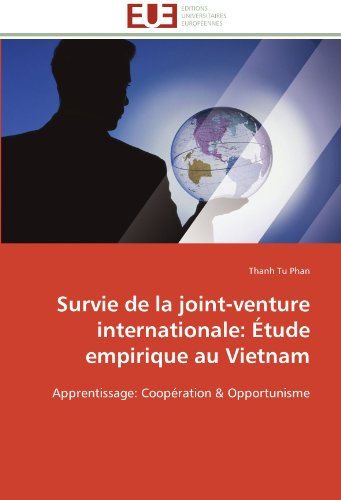 Survie de la joint-venture internationale: Étude empirique au Vietnam: Apprentissage: Coopération & Opportunisme (Omn.Univ.Europ.) (French Edition) by Phan T