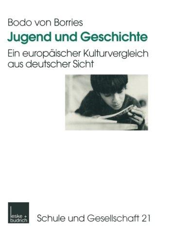 Jugend und Geschichte: Ein europäischer Kulturvergleich aus deutscher Sicht (Schule und Gesellschaft) (German Edition)