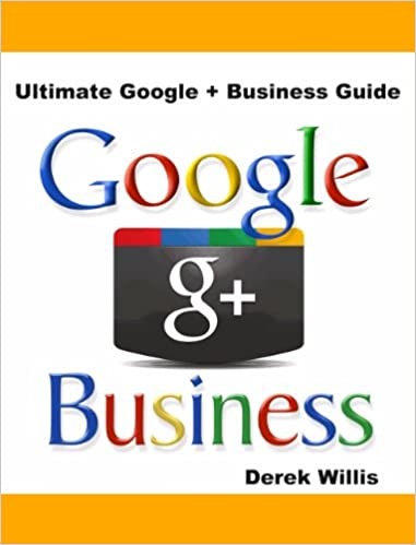Free downloading audio books Ultimate Google Plus Business Guide: Google Plus for Business a Guide for Google Plus Marketing (Finnish Edition) PDF ePub B00FKFW8TQ by Derek Willis